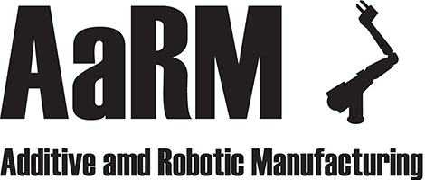 Additive and Robotic Manufacturing (AaRM)